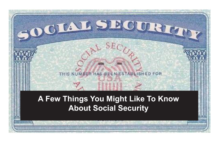 A Few Good Things to know about Social Security